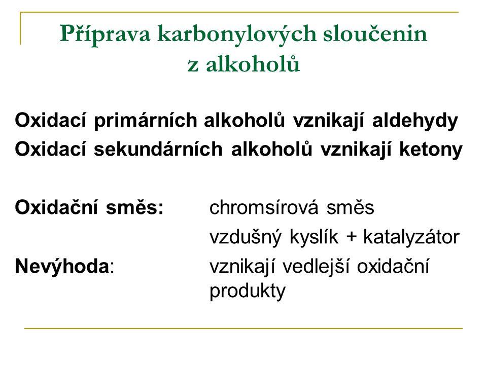 Příprava karbonylových sloučenin z alkoholů Oxidací primárních alkoholů vznikají aldehydy Oxidací sekundárních alkoholů vznikají ketony Oxidační směs: