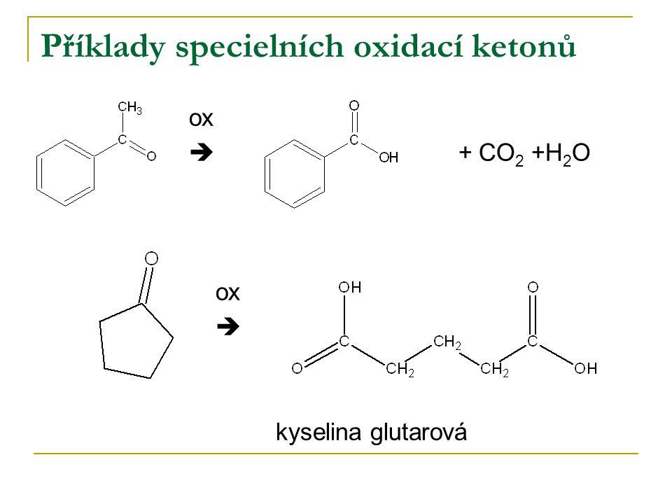 Příklady specielních oxidací ketonů ox  + CO 2 +H 2 O ox  kyselina glutarová
