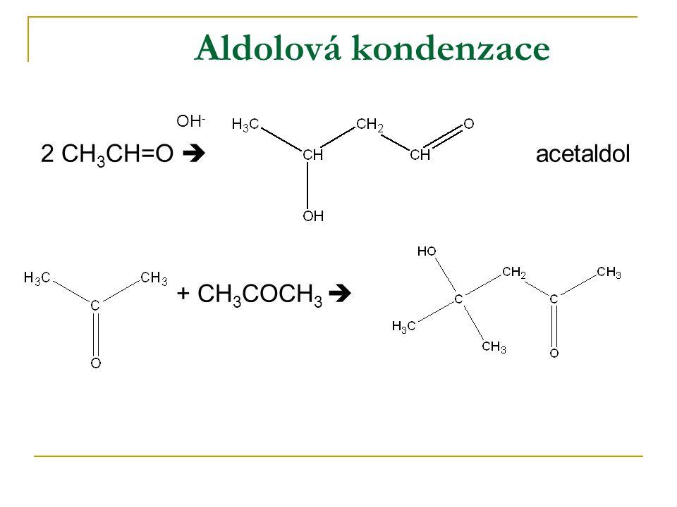 Aldolová kondenzace OH - 2 CH 3 CH=O  acetaldol + CH 3 COCH 3 