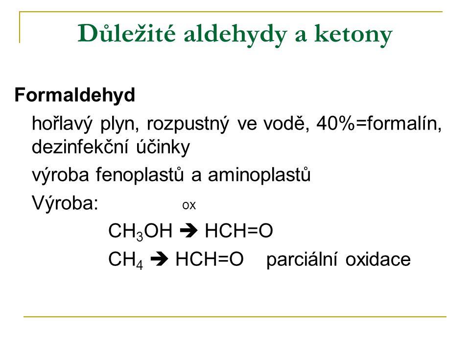 Důležité aldehydy a ketony Formaldehyd hořlavý plyn, rozpustný ve vodě, 40%=formalín, dezinfekční účinky výroba fenoplastů a aminoplastů Výroba: ox CH
