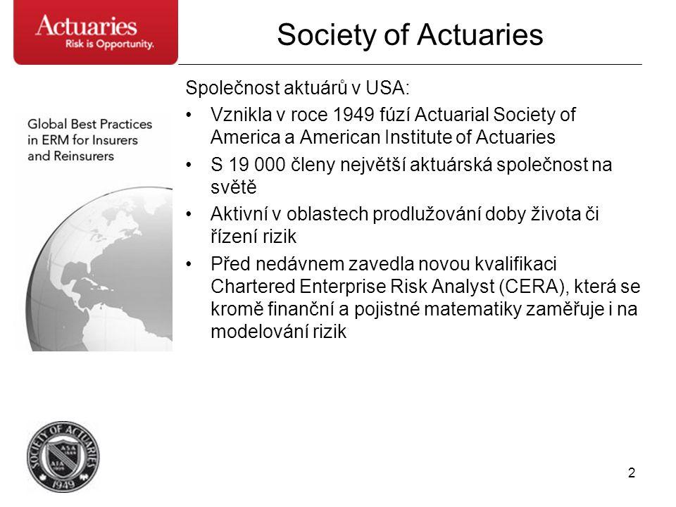 2 Society of Actuaries Společnost aktuárů v USA: •Vznikla v roce 1949 fúzí Actuarial Society of America a American Institute of Actuaries •S 19 000 čl