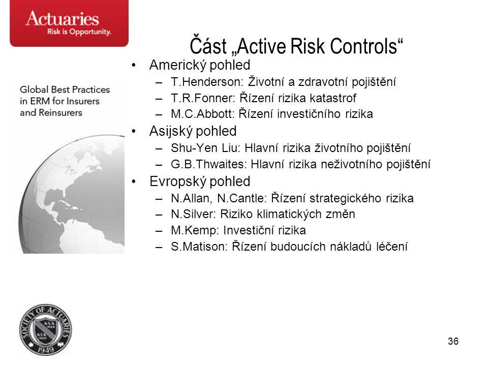 """36 Část """"Active Risk Controls"""" •Americký pohled –T.Henderson: Životní a zdravotní pojištění –T.R.Fonner: Řízení rizika katastrof –M.C.Abbott: Řízení i"""