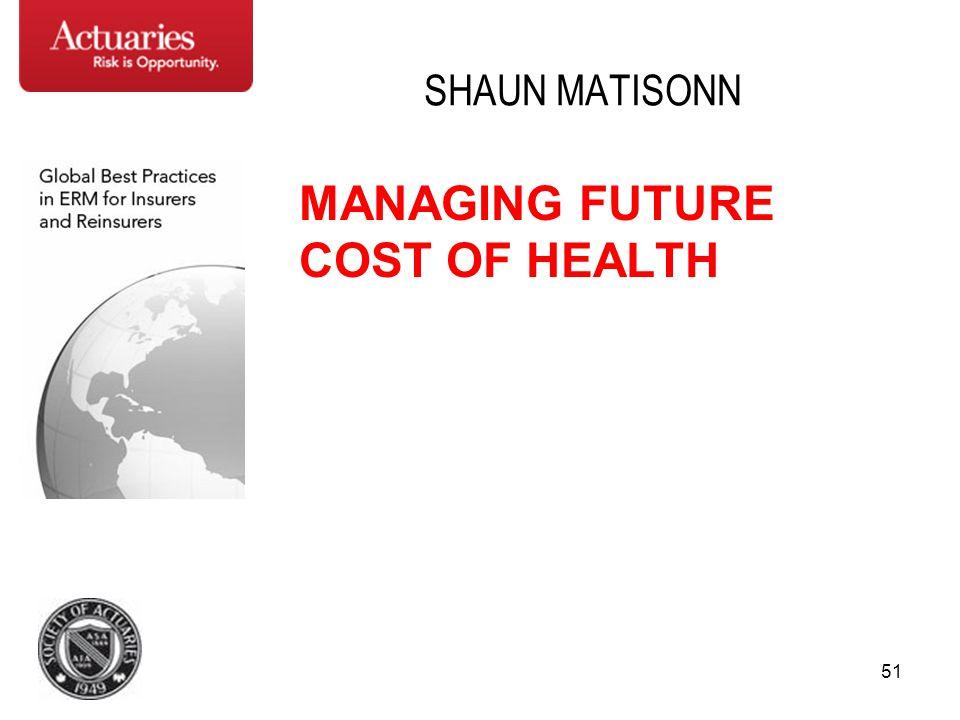 51 SHAUN MATISONN MANAGING FUTURE COST OF HEALTH