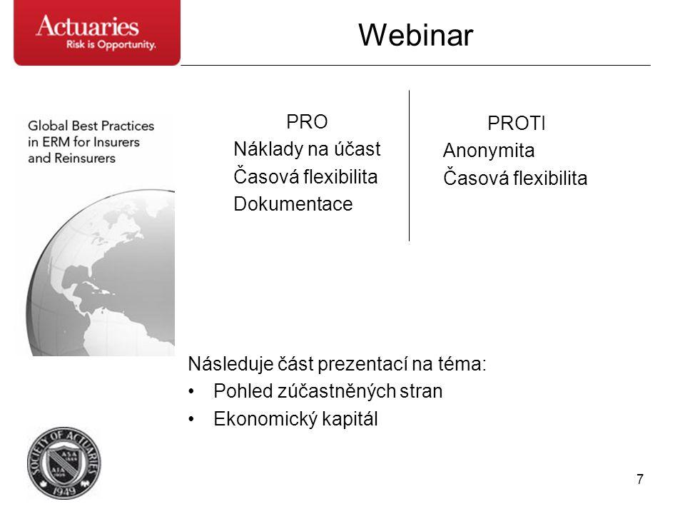 7 PRO Náklady na účast Časová flexibilita Dokumentace Následuje část prezentací na téma: •Pohled zúčastněných stran •Ekonomický kapitál PROTI Anonymit