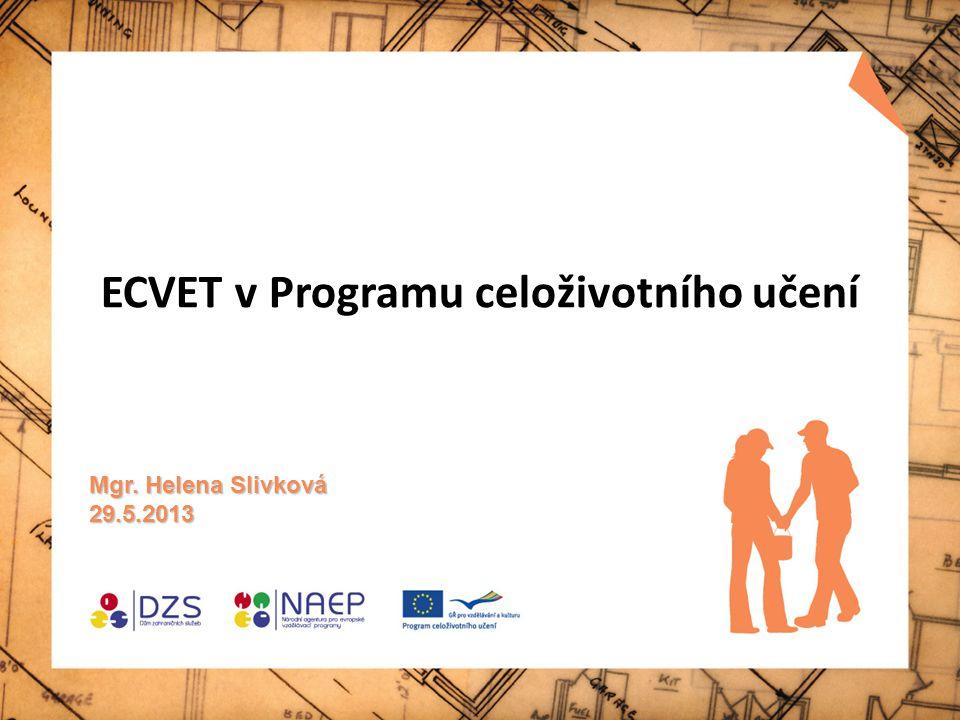 ECVET v Programu celoživotního učení Mgr. Helena Slivková 29.5.2013