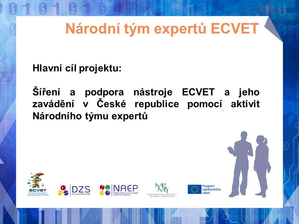 Národní tým expertů ECVET Hlavní cíl projektu: Šíření a podpora nástroje ECVET a jeho zavádění v České republice pomocí aktivit Národního týmu expertů