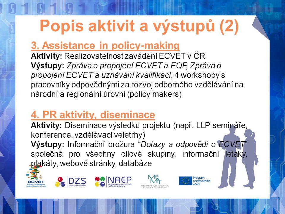 Popis aktivit a výstupů (2) 3. Assistance in policy-making Aktivity: Realizovatelnost zavádění ECVET v ČR Výstupy: Zpráva o propojení ECVET a EQF, Zpr