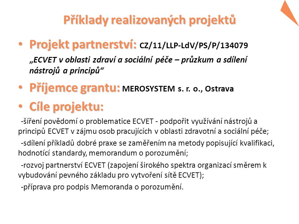 Příklady realizovaných projektů Program Příklady realizovaných projektů 2014 -2020 • Projekt partnerství: • Projekt partnerství: CZ/11/LLP-LdV/PS/P/13