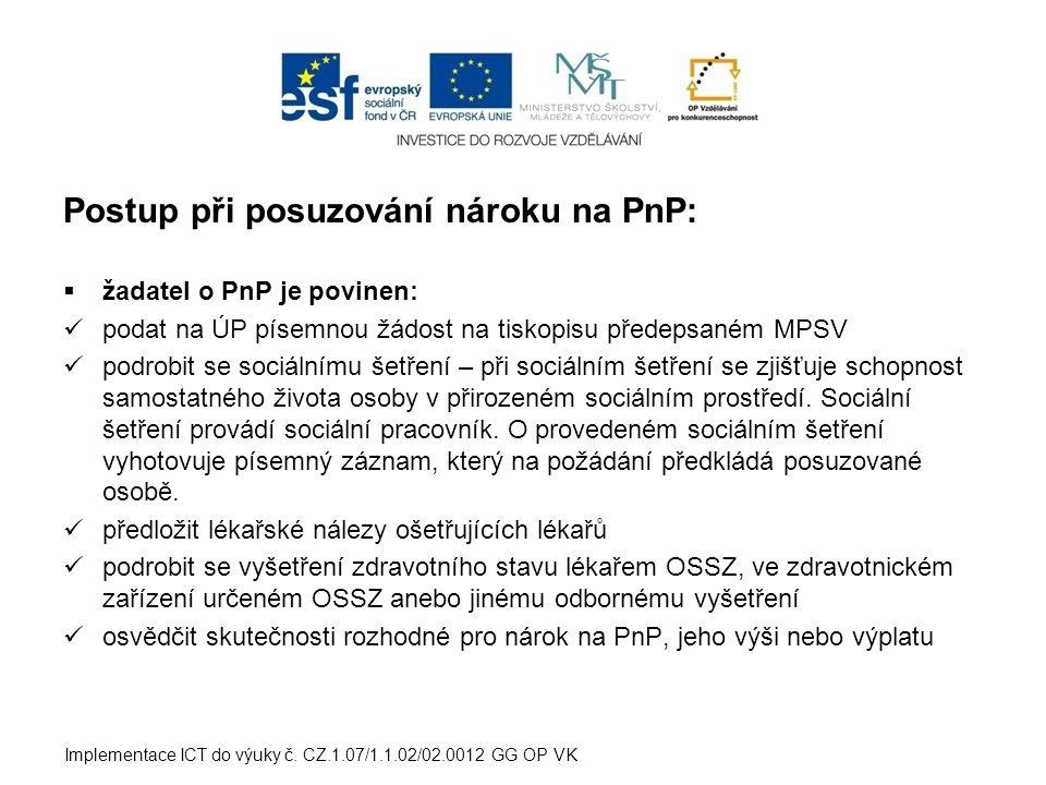 Postup při posuzování nároku na PnP:  žadatel o PnP je povinen:  podat na ÚP písemnou žádost na tiskopisu předepsaném MPSV  podrobit se sociálnímu