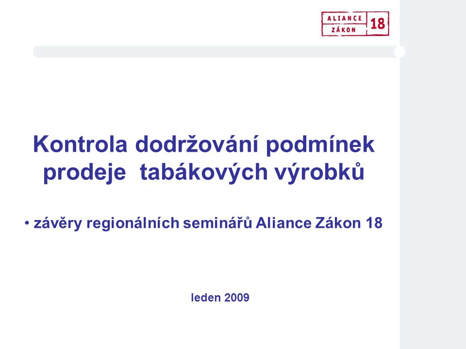 Kontrola dodržování podmínek prodeje tabákových výrobků • závěry regionálních seminářů Aliance Zákon 18 leden 2009