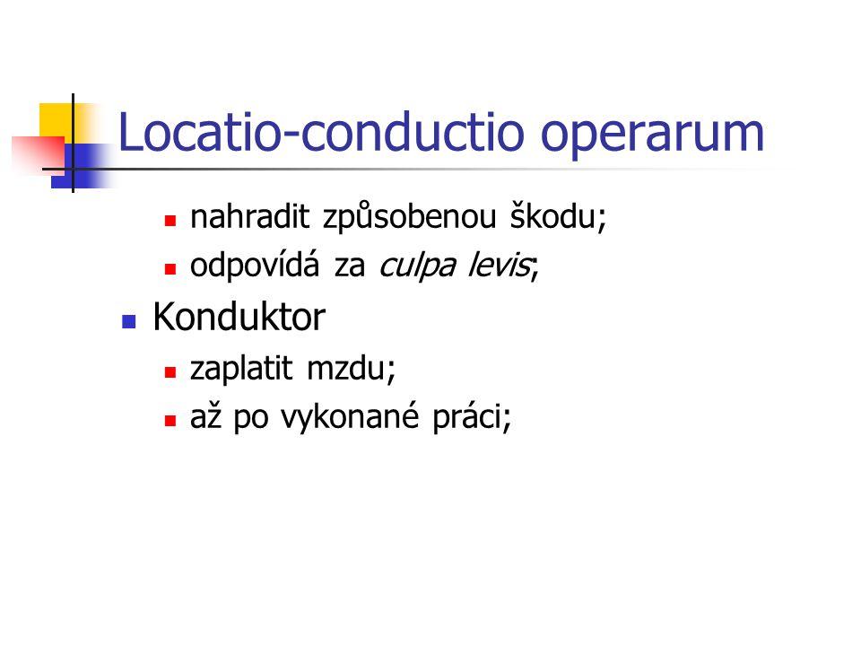 Locatio-conductio operarum  nahradit způsobenou škodu;  odpovídá za culpa levis;  Konduktor  zaplatit mzdu;  až po vykonané práci;