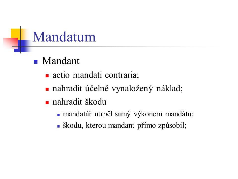 Mandatum  Mandant  actio mandati contraria;  nahradit účelně vynaložený náklad;  nahradit škodu  mandatář utrpěl samý výkonem mandátu;  škodu, kterou mandant přímo způsobil;