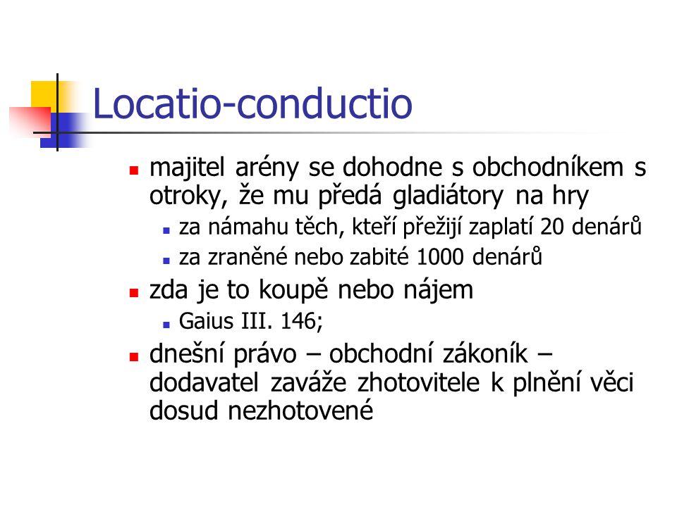 Locatio-conductio rei  Actio locati  žaluje lokátor konduktora;  Platit smluvené nájemné, i když věc neužívá;  není povinen užívat věc, pokud neužívání věci neškodí;  Užívat věc dohodnutým způsobem  jinak se dopouští furta;  odpovídá i za náhodu;