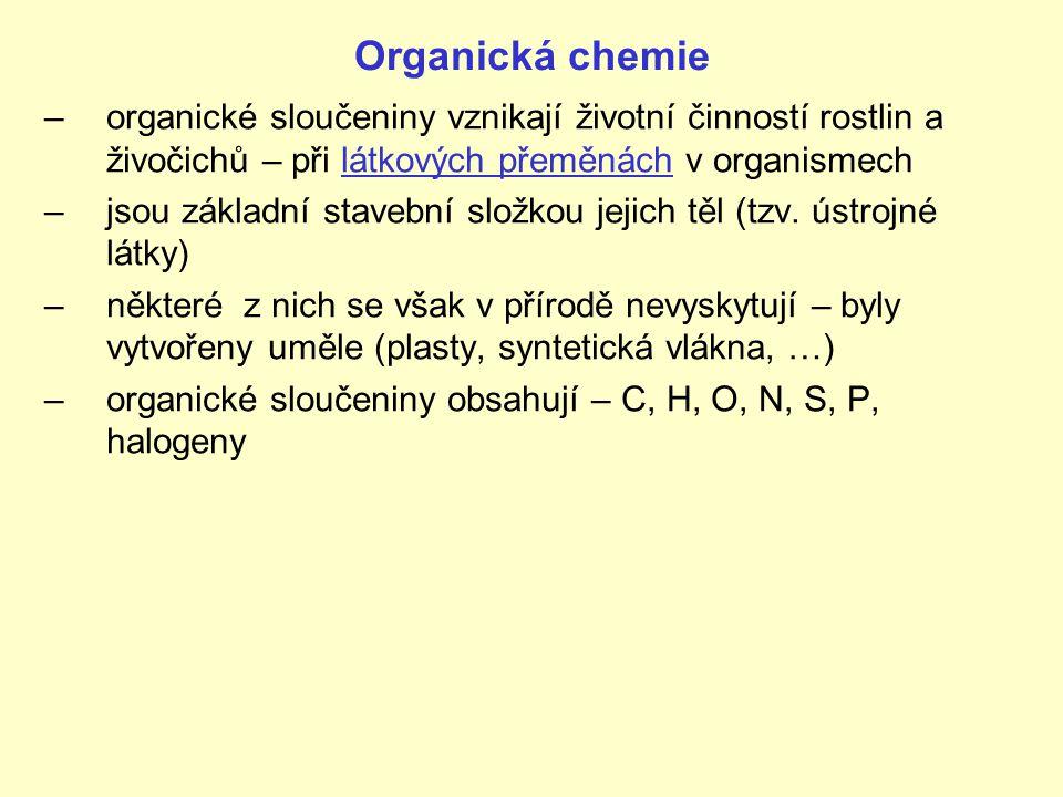 Organická chemie –organické sloučeniny vznikají životní činností rostlin a živočichů – při látkových přeměnách v organismech –jsou základní stavební s