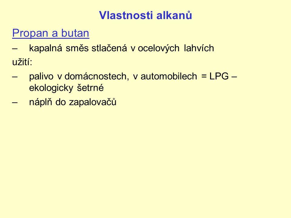Vlastnosti alkanů Propan a butan –kapalná směs stlačená v ocelových lahvích užití: –palivo v domácnostech, v automobilech = LPG – ekologicky šetrné –n