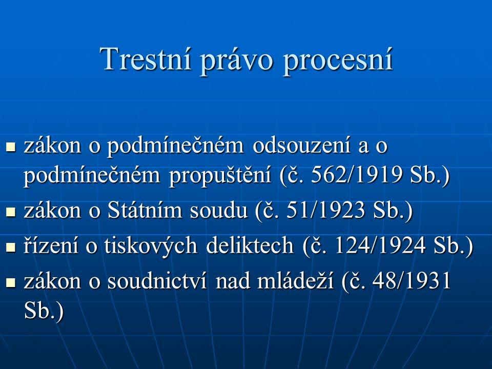 Trestní právo procesní  zákon o podmínečném odsouzení a o podmínečném propuštění (č. 562/1919 Sb.)  zákon o Státním soudu (č. 51/1923 Sb.)  řízení