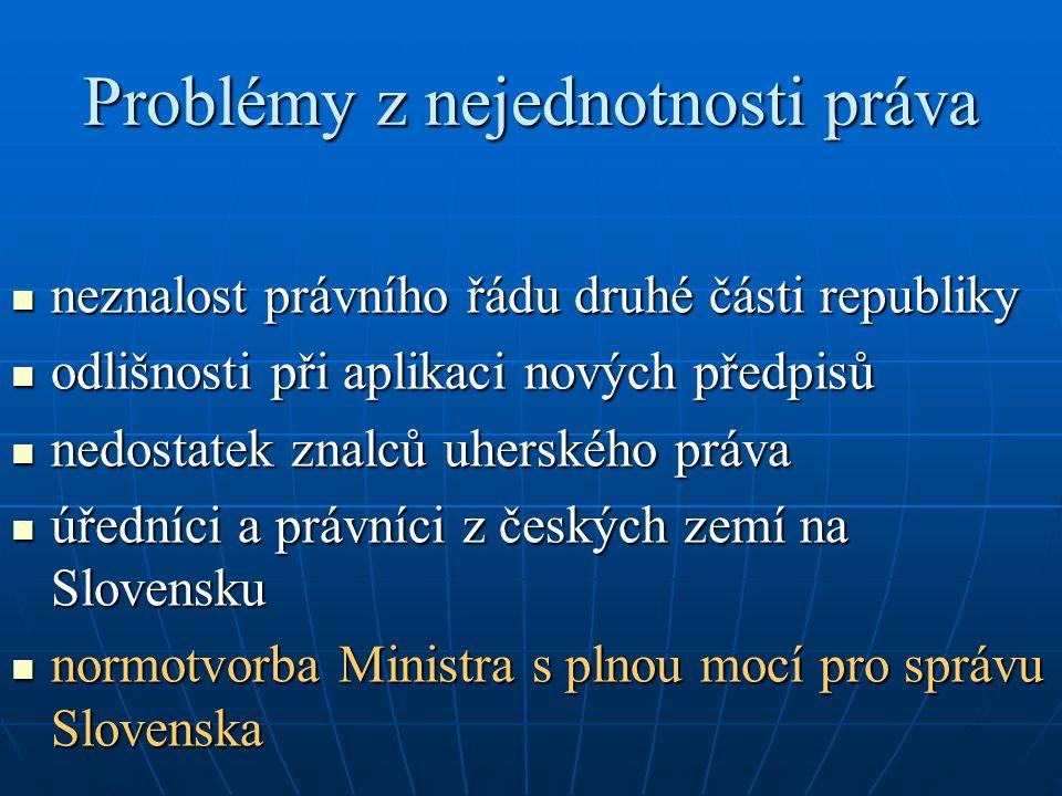 Problémy z nejednotnosti práva  neznalost právního řádu druhé části republiky  odlišnosti při aplikaci nových předpisů  nedostatek znalců uherského