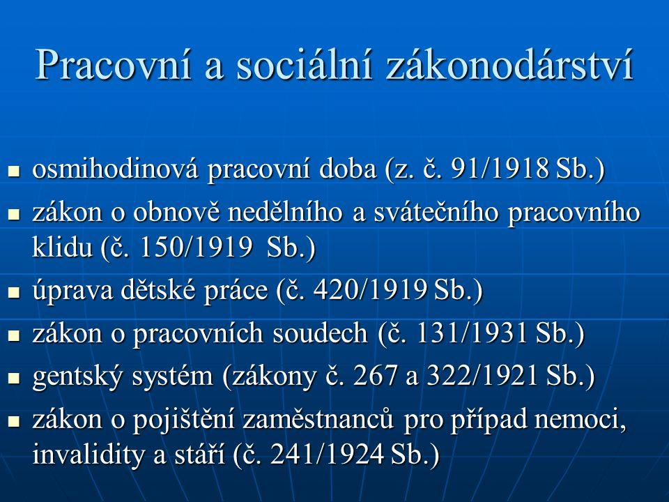 Pracovní a sociální zákonodárství  osmihodinová pracovní doba (z. č. 91/1918 Sb.)  zákon o obnově nedělního a svátečního pracovního klidu (č. 150/19