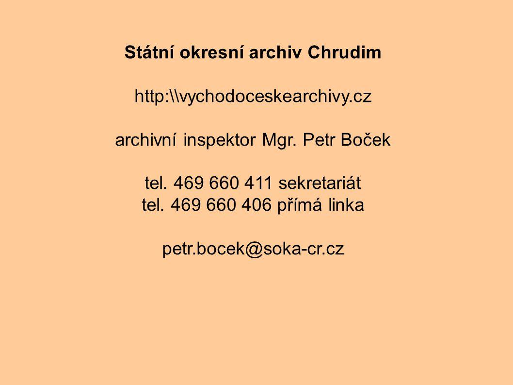 Státní okresní archiv Chrudim http:\\vychodoceskearchivy.cz archivní inspektor Mgr. Petr Boček tel. 469 660 411 sekretariát tel. 469 660 406 přímá lin