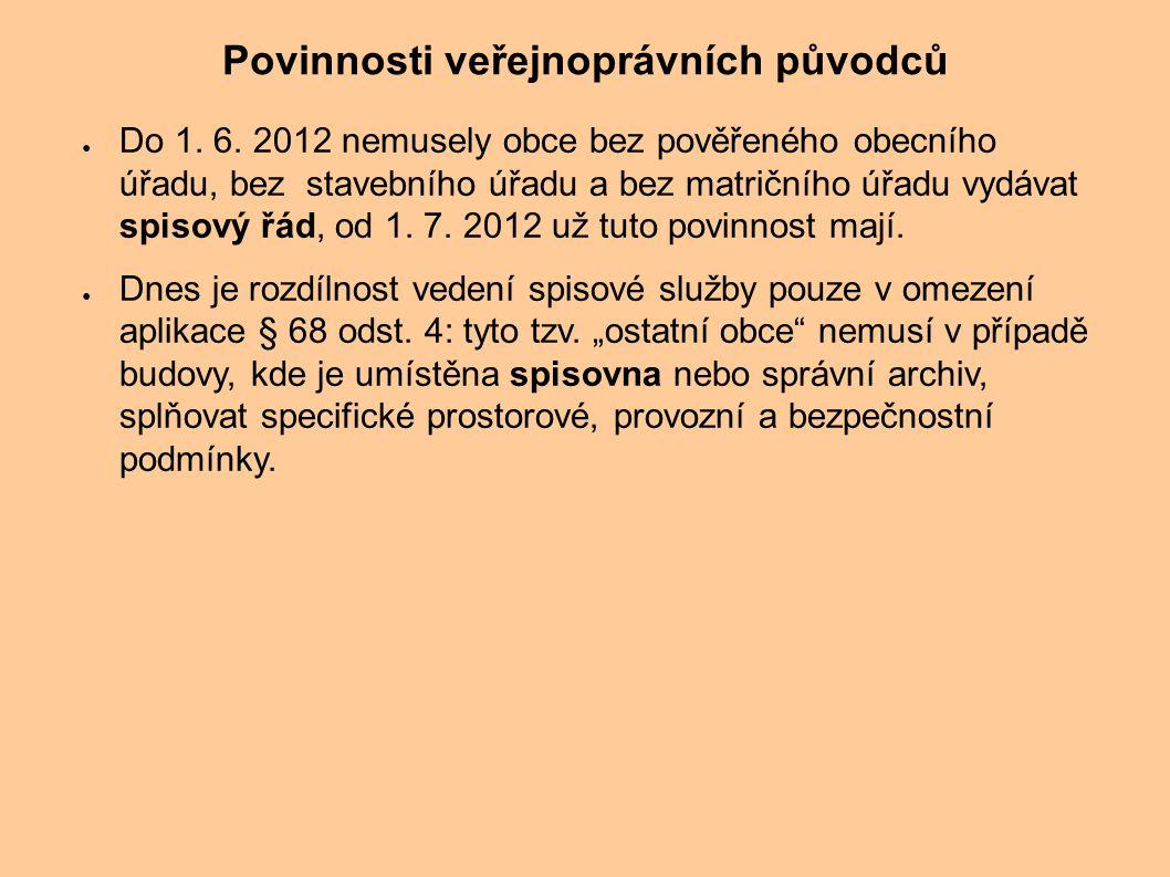 Povinnosti veřejnoprávních původců ● Do 1. 6. 2012 nemusely obce bez pověřeného obecního úřadu, bez stavebního úřadu a bez matričního úřadu vydávat sp