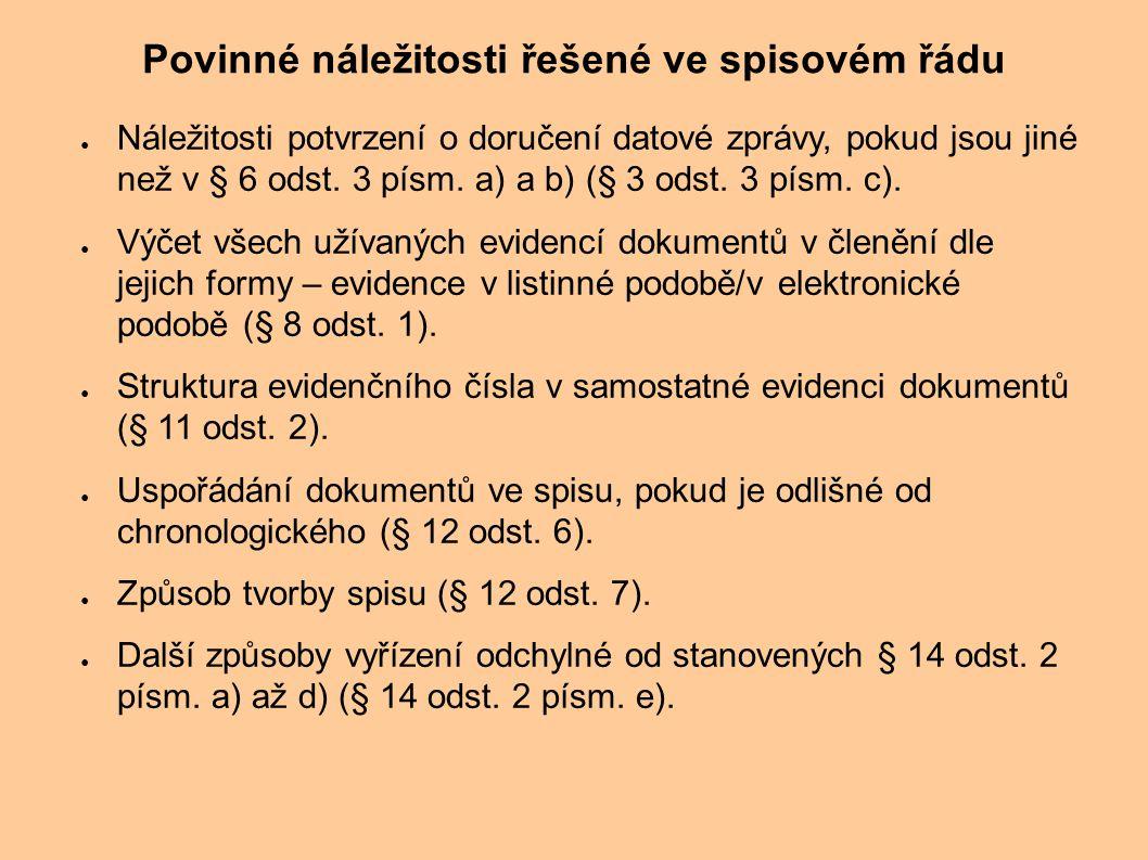 ● Náležitosti potvrzení o doručení datové zprávy, pokud jsou jiné než v § 6 odst. 3 písm. a) a b) (§ 3 odst. 3 písm. c). ● Výčet všech užívaných evide