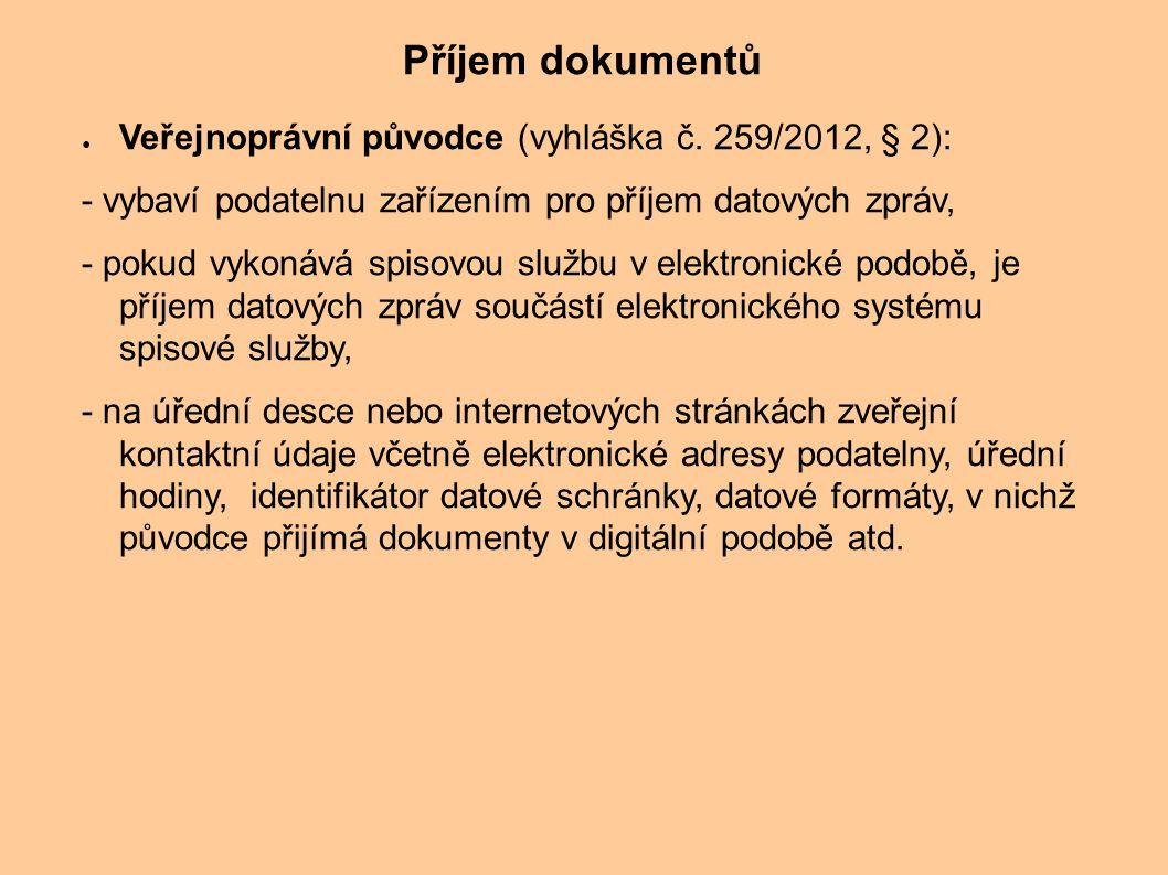 ● Veřejnoprávní původce (vyhláška č. 259/2012, § 2): - vybaví podatelnu zařízením pro příjem datových zpráv, - pokud vykonává spisovou službu v elektr