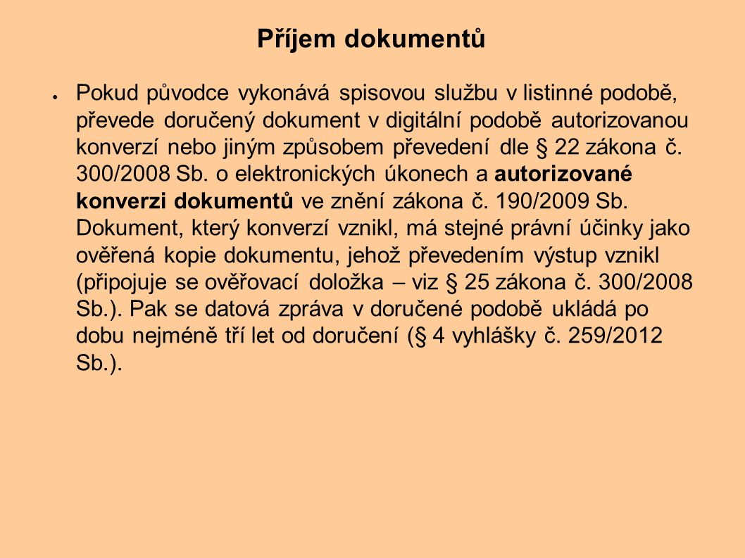 ● Pokud původce vykonává spisovou službu v listinné podobě, převede doručený dokument v digitální podobě autorizovanou konverzí nebo jiným způsobem př