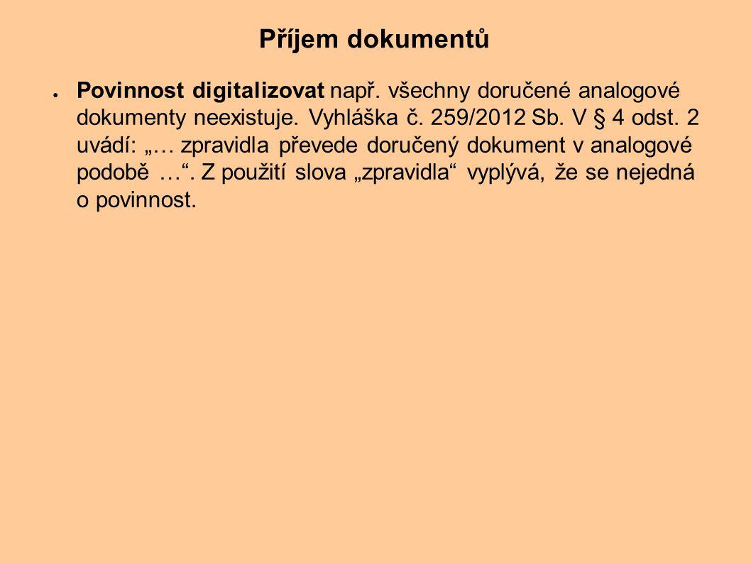 """● Povinnost digitalizovat např. všechny doručené analogové dokumenty neexistuje. Vyhláška č. 259/2012 Sb. V § 4 odst. 2 uvádí: """"… zpravidla převede do"""