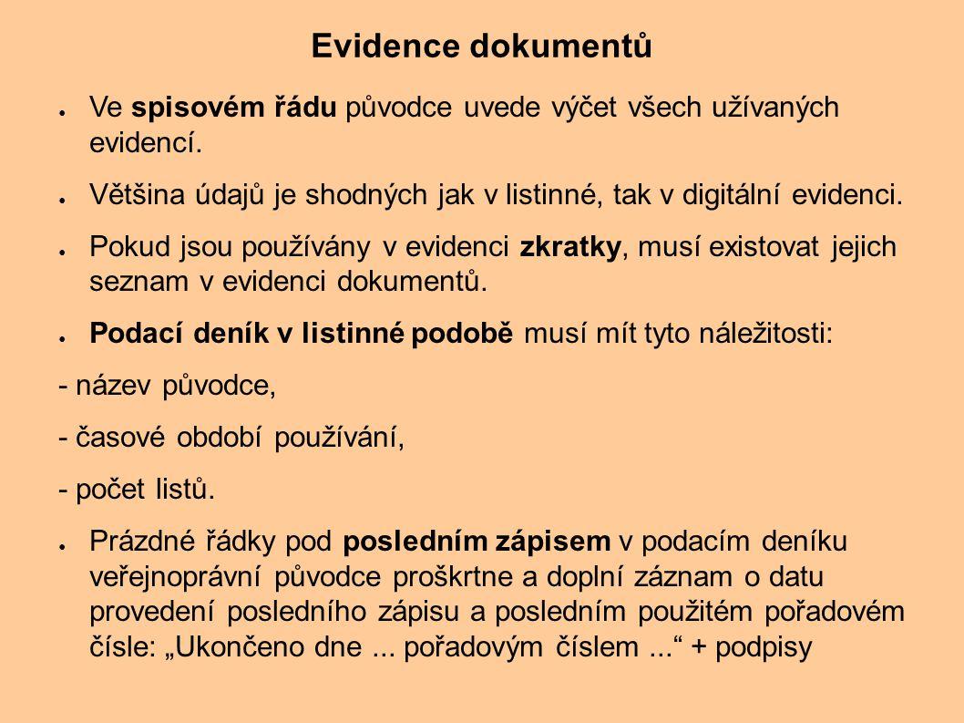 Evidence dokumentů ● Ve spisovém řádu původce uvede výčet všech užívaných evidencí. ● Většina údajů je shodných jak v listinné, tak v digitální eviden