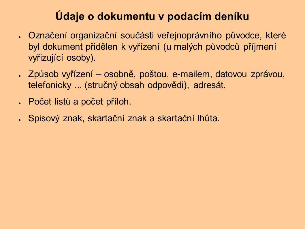 Údaje o dokumentu v podacím deníku ● Označení organizační součásti veřejnoprávního původce, které byl dokument přidělen k vyřízení (u malých původců p