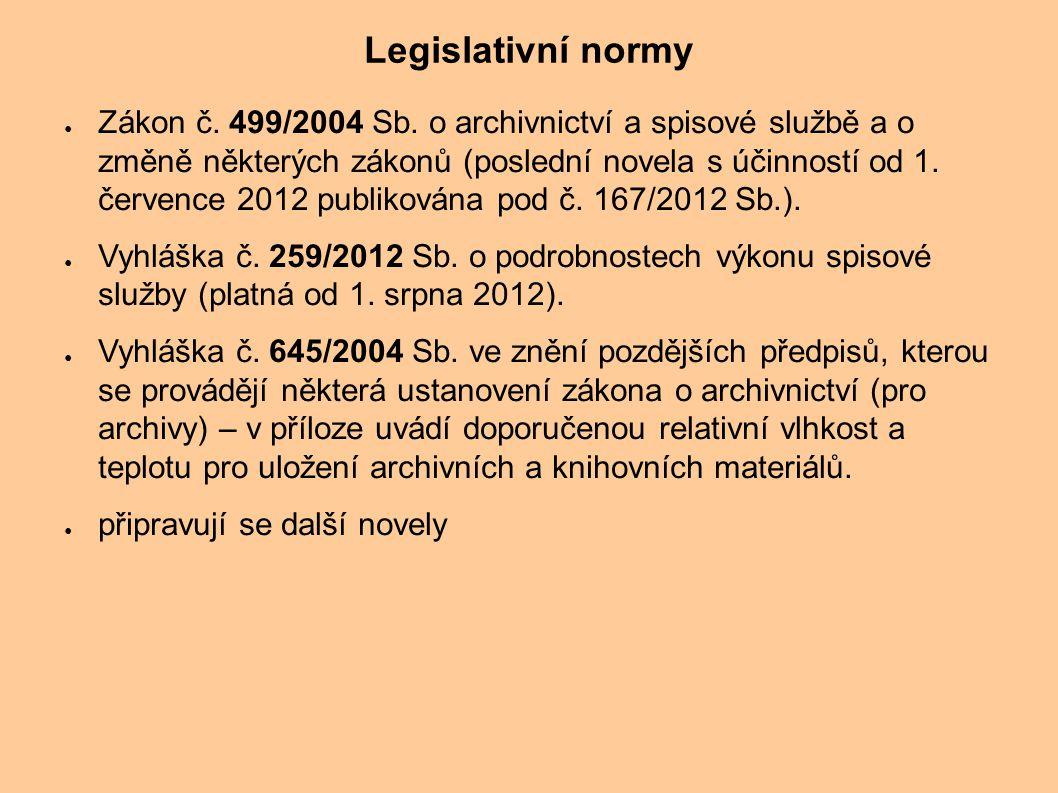 Legislativní normy ● Zákon č. 499/2004 Sb. o archivnictví a spisové službě a o změně některých zákonů (poslední novela s účinností od 1. července 2012