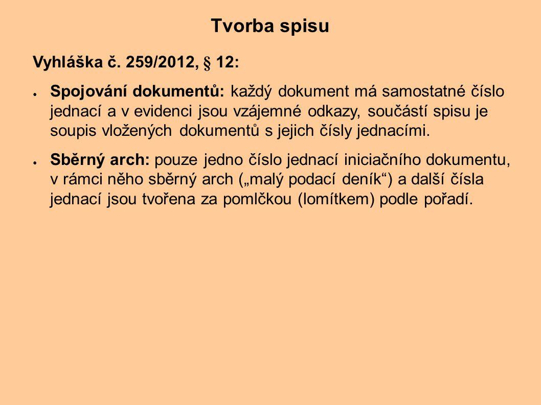 Tvorba spisu Vyhláška č. 259/2012, § 12: ● Spojování dokumentů: každý dokument má samostatné číslo jednací a v evidenci jsou vzájemné odkazy, součástí