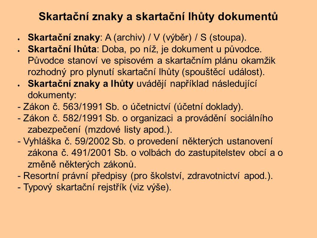 ● Skartační znaky: A (archiv) / V (výběr) / S (stoupa). ● Skartační lhůta: Doba, po níž, je dokument u původce. Původce stanoví ve spisovém a skartačn