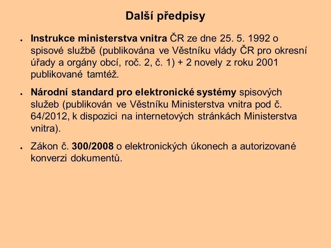 Další předpisy ● Instrukce ministerstva vnitra ČR ze dne 25. 5. 1992 o spisové službě (publikována ve Věstníku vlády ČR pro okresní úřady a orgány obc