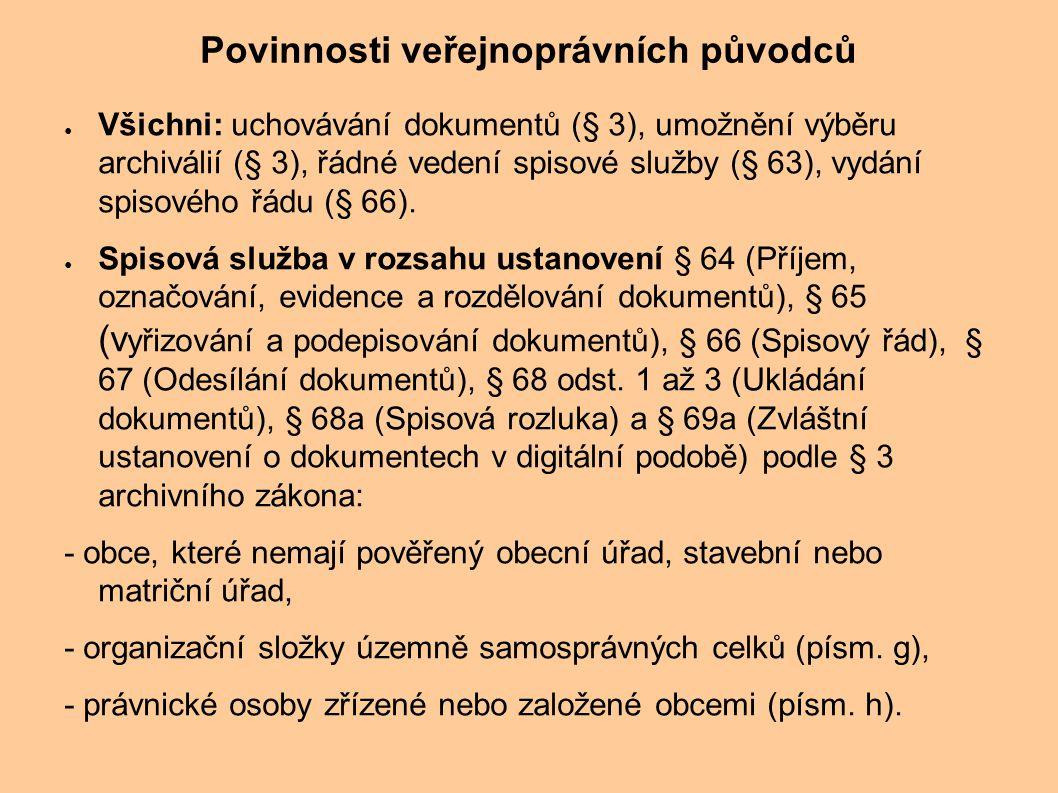 Povinnosti veřejnoprávních původců ● Všichni: uchovávání dokumentů (§ 3), umožnění výběru archiválií (§ 3), řádné vedení spisové služby (§ 63), vydání