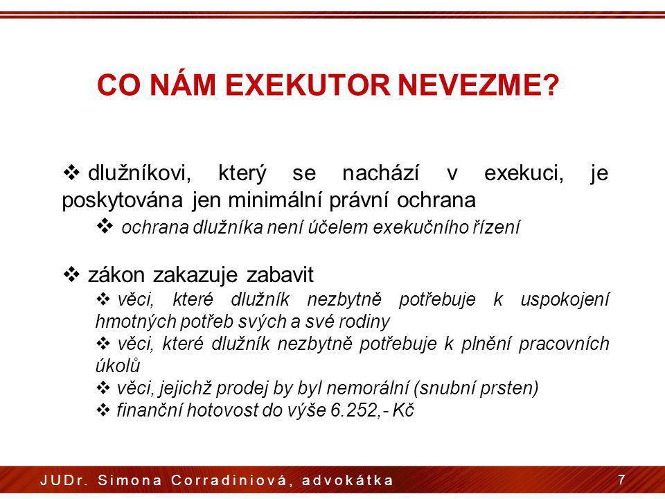 CO NÁM EXEKUTOR NEVEZME? 7 JUDr. Simona Corradiniová, advokátka  dlužníkovi, který se nachází v exekuci, je poskytována jen minimální právní ochrana