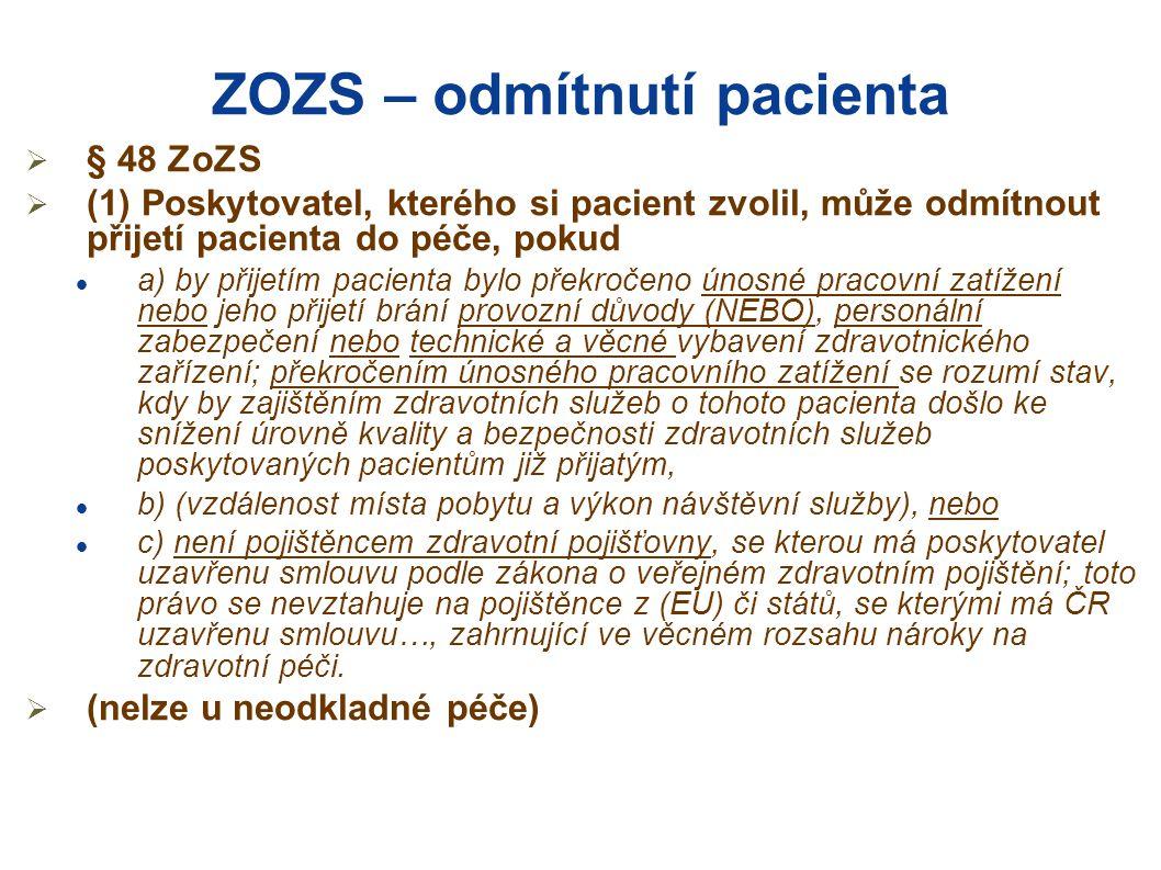 ZOZS – odmítnutí pacienta  § 48 ZoZS  (1) Poskytovatel, kterého si pacient zvolil, může odmítnout přijetí pacienta do péče, pokud  a) by přijetím p