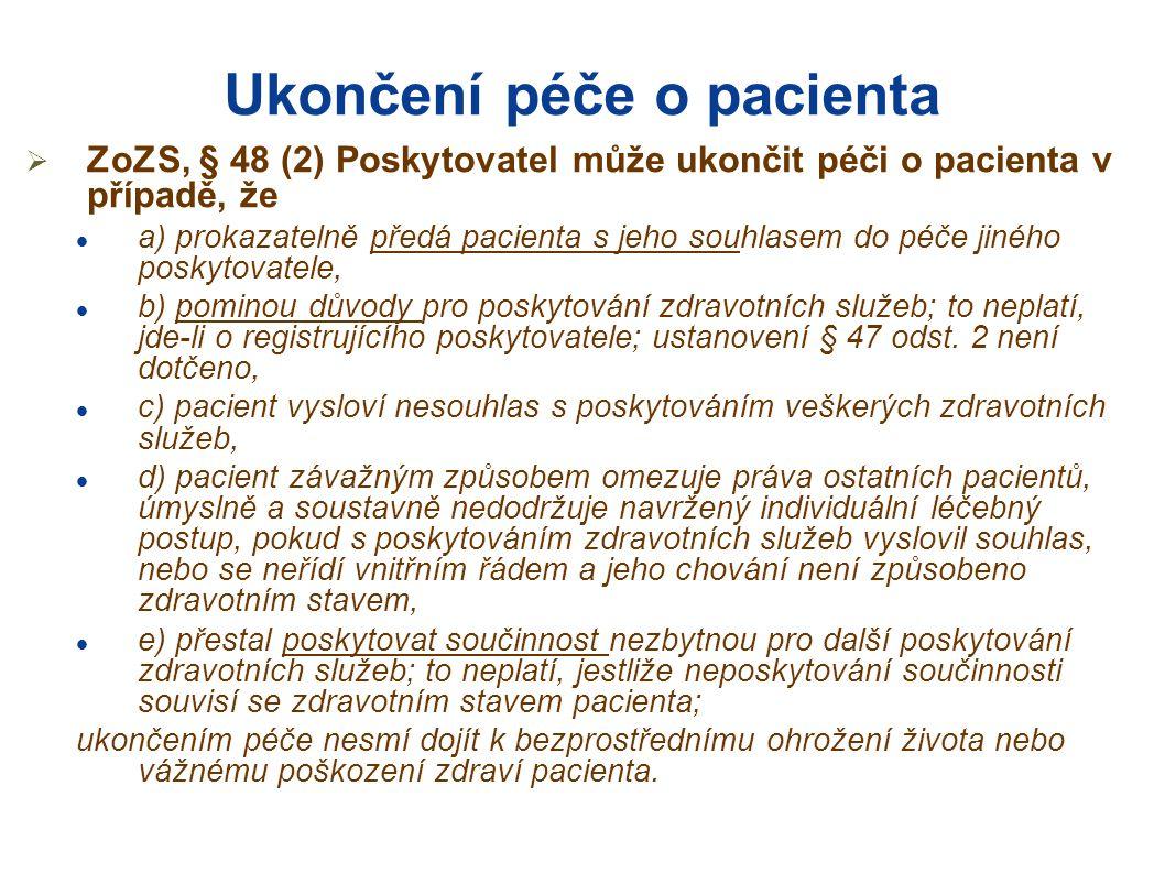 Ukončení péče o pacienta  ZoZS, § 48 (2) Poskytovatel může ukončit péči o pacienta v případě, že  a) prokazatelně předá pacienta s jeho souhlasem do