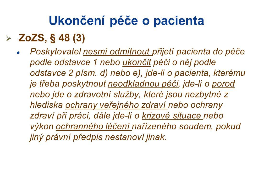 Ukončení péče o pacienta  ZoZS, § 48 (3)  Poskytovatel nesmí odmítnout přijetí pacienta do péče podle odstavce 1 nebo ukončit péči o něj podle odstavce 2 písm.