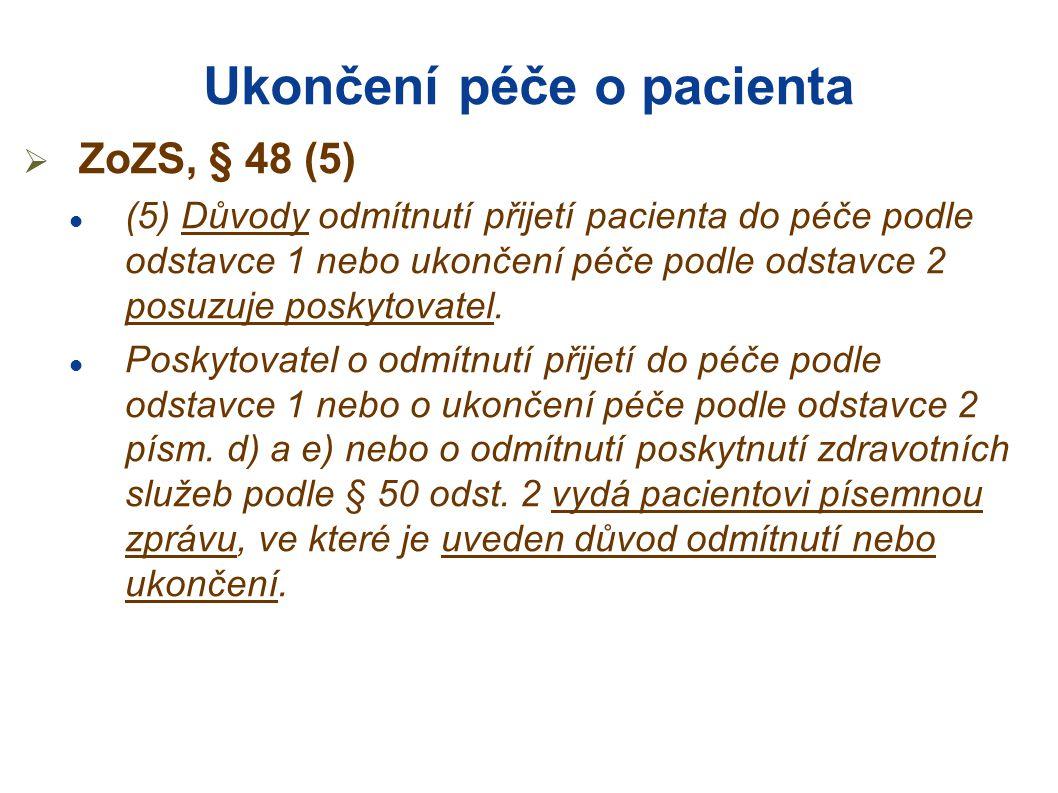 Ukončení péče o pacienta  ZoZS, § 48 (5)  (5) Důvody odmítnutí přijetí pacienta do péče podle odstavce 1 nebo ukončení péče podle odstavce 2 posuzuje poskytovatel.