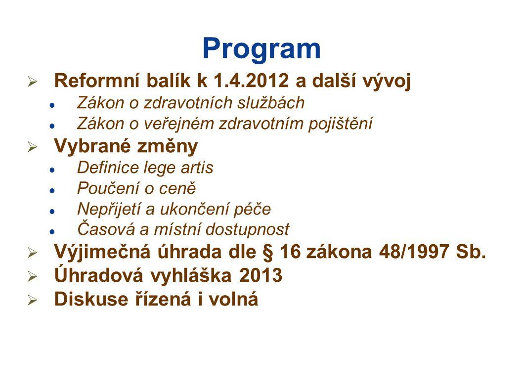 Program  Reformní balík k 1.4.2012 a další vývoj  Zákon o zdravotních službách  Zákon o veřejném zdravotním pojištění  Vybrané změny  Definice le