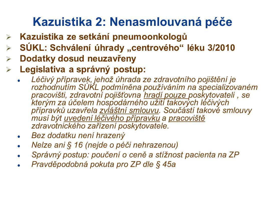 """Kazuistika 2: Nenasmlouvaná péče  Kazuistika ze setkání pneumoonkologů  SÚKL: Schválení úhrady """"centrového"""" léku 3/2010  Dodatky dosud neuzavřeny """