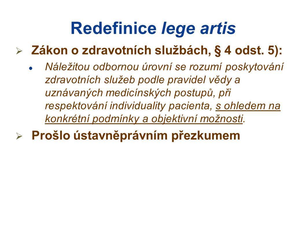 Redefinice lege artis  Zákon o zdravotních službách, § 4 odst. 5):  Náležitou odbornou úrovní se rozumí poskytování zdravotních služeb podle pravide