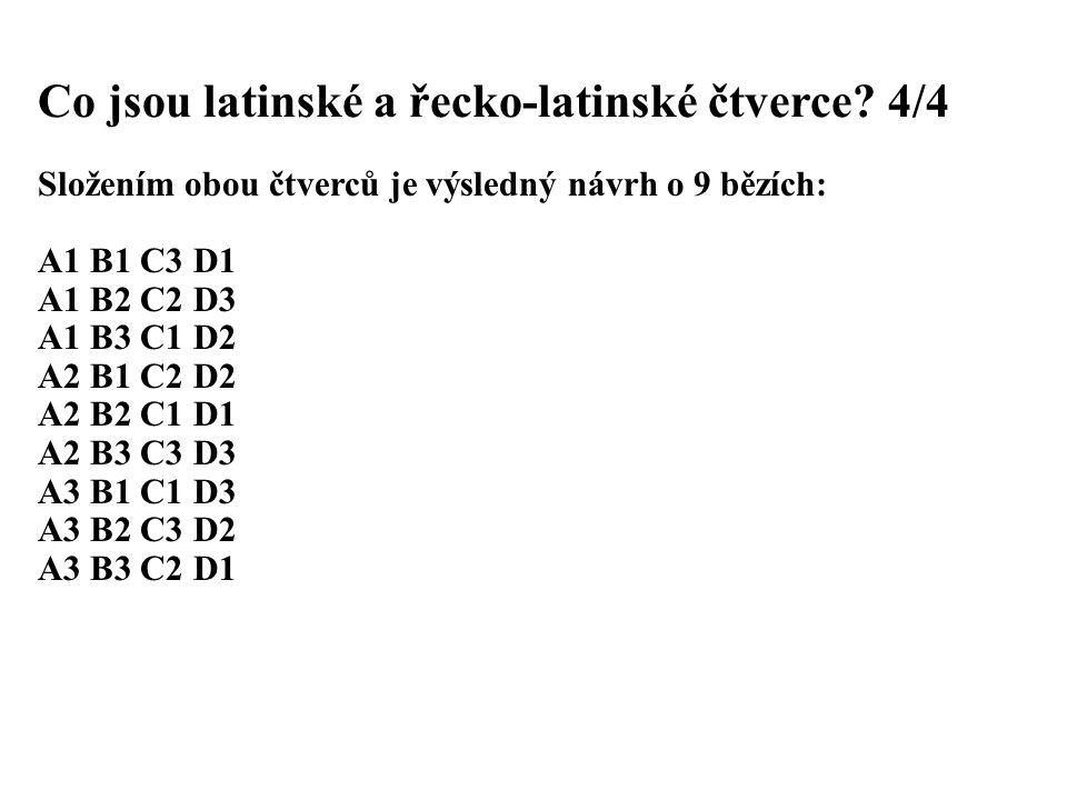Co jsou latinské a řecko-latinské čtverce? 4/4 Složením obou čtverců je výsledný návrh o 9 bězích: A1 B1 C3 D1 A1 B2 C2 D3 A1 B3 C1 D2 A2 B1 C2 D2 A2