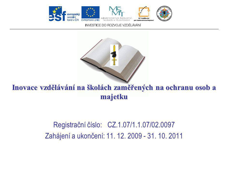 Inovace vzdělávání na školách zaměřených na ochranu osob a majetku Registrační číslo: CZ.1.07/1.1.07/02.0097 Zahájení a ukončení: 11.