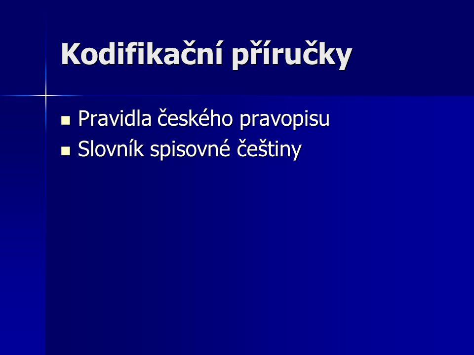 Kodifikační příručky  Pravidla českého pravopisu  Slovník spisovné češtiny