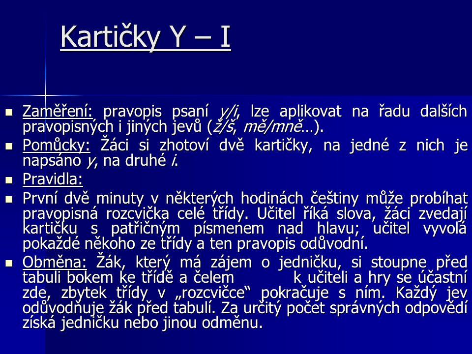 Kartičky Y – I  Zaměření: pravopis psaní y/i, lze aplikovat na řadu dalších pravopisných i jiných jevů (ž/š, mě/mně…).  Pomůcky: Žáci si zhotoví dvě