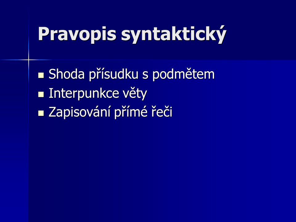 Pravopis syntaktický  Shoda přísudku s podmětem  Interpunkce věty  Zapisování přímé řeči