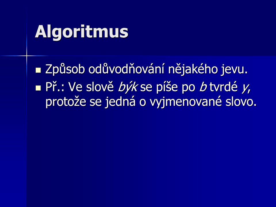 Algoritmus  Způsob odůvodňování nějakého jevu.