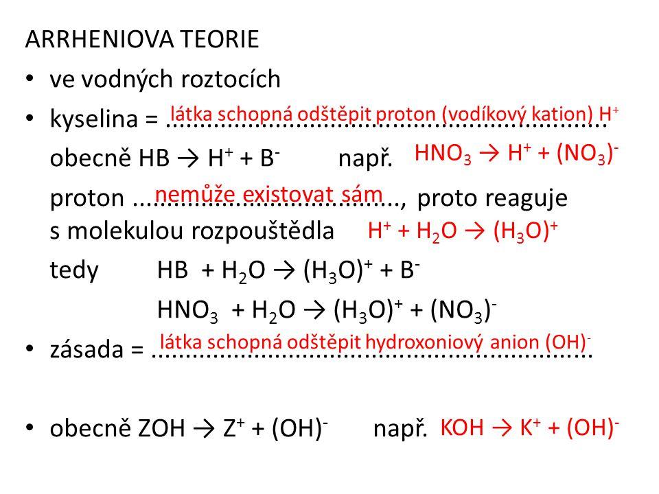 ARRHENIOVA TEORIE • ve vodných roztocích • kyselina =................................................................ obecně HB → H + + B - např. prot